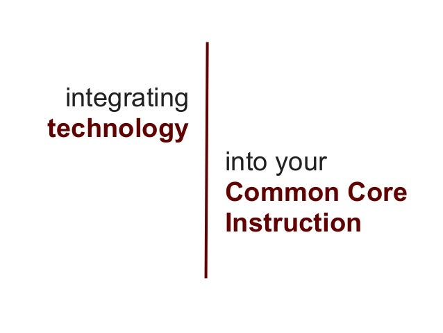 Integrating technology into the common core