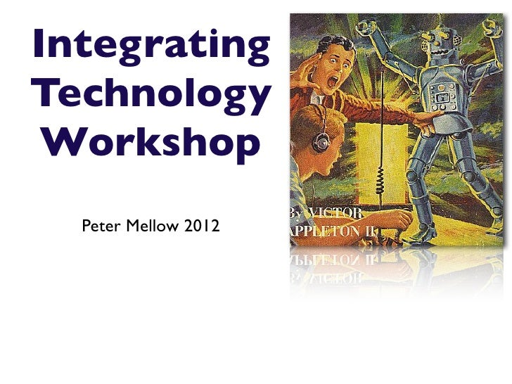 IntegratingTechnology Workshop  Peter Mellow 2012