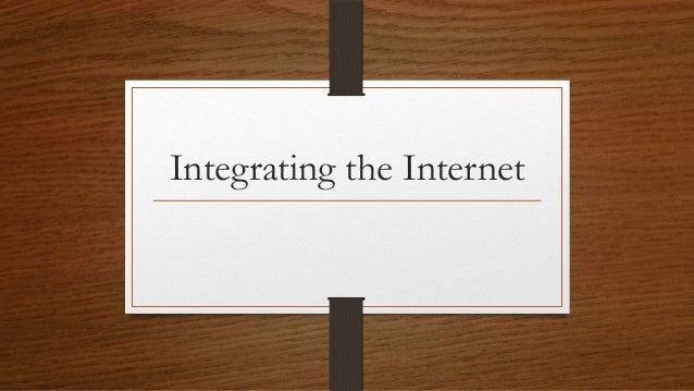 Integrating the Internet