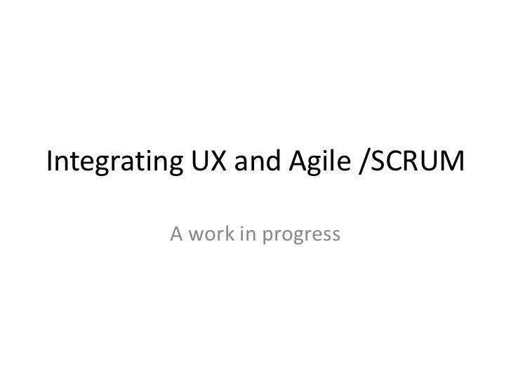 Integrating UX and Agile /SCRUM<br />A work in progress<br />