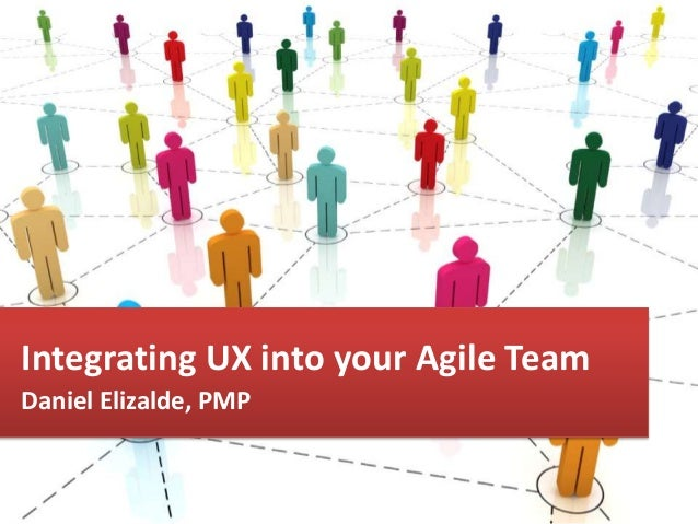 Daniel Elizalde, PMP Integrating UX into your Agile Team Daniel Elizalde, PMP