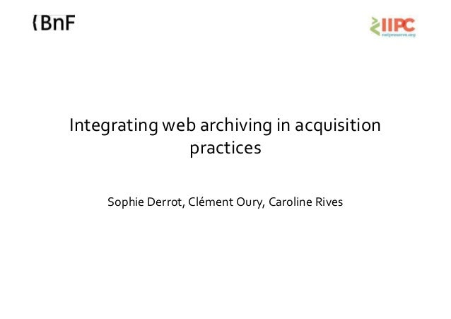 Integrating web archiving in acquisition practices. Sophie Derrot, Clément Oury y Caroline Rives