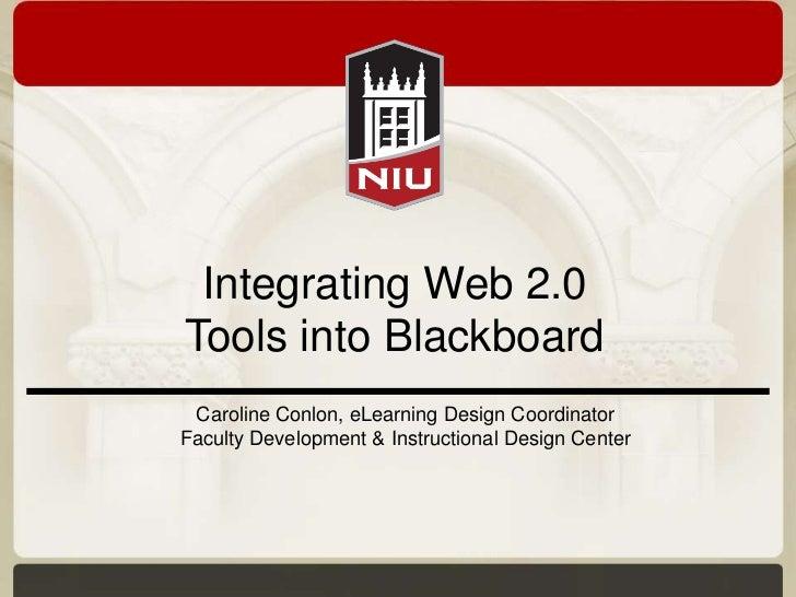 Integrating Web 2.0Tools into Blackboard Caroline Conlon, eLearning Design CoordinatorFaculty Development & Instructional ...