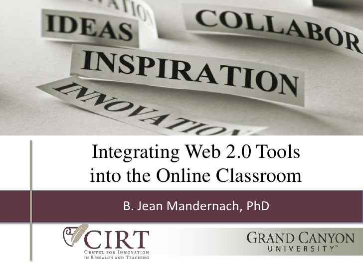 Integrating Web 2.0 Toolsinto the Online Classroom   B. Jean Mandernach, PhD