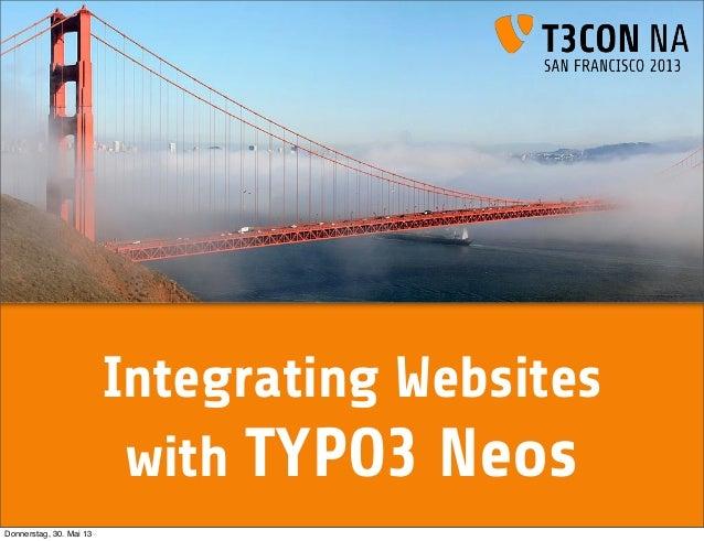 Integrating Websiteswith TYPO3 NeosDonnerstag, 30. Mai 13