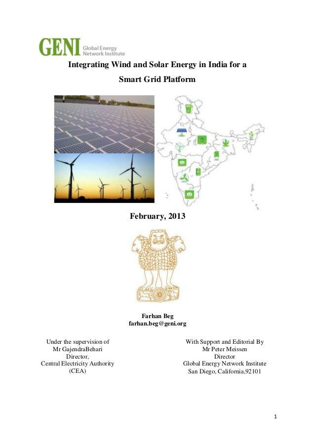 Integrating Wind and Solar Energy in India for a Smart Grid Platform  February, 2013  Farhan Beg farhan.beg@geni.org Under...