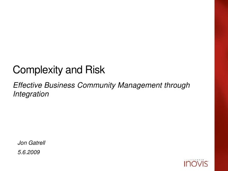 Complexity and Risk Effective Business Community Management through Integration     Date  Jon Gatrell Presenter Name  5.6....