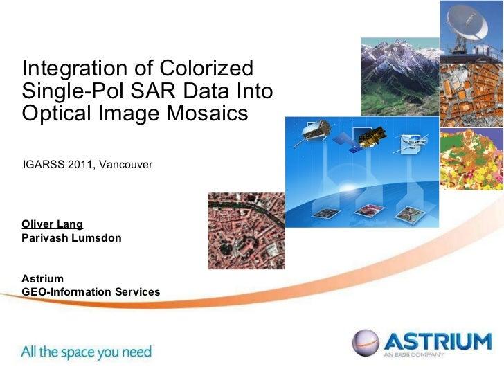 Integration of Colorized Single-Pol SAR Data Into Optical Image Mosaics Oliver Lang Parivash Lumsdon Astrium  GEO-Informat...