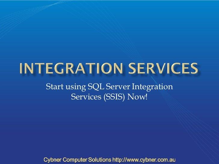 Start using SQL Server Integration Services (SSIS) Now!