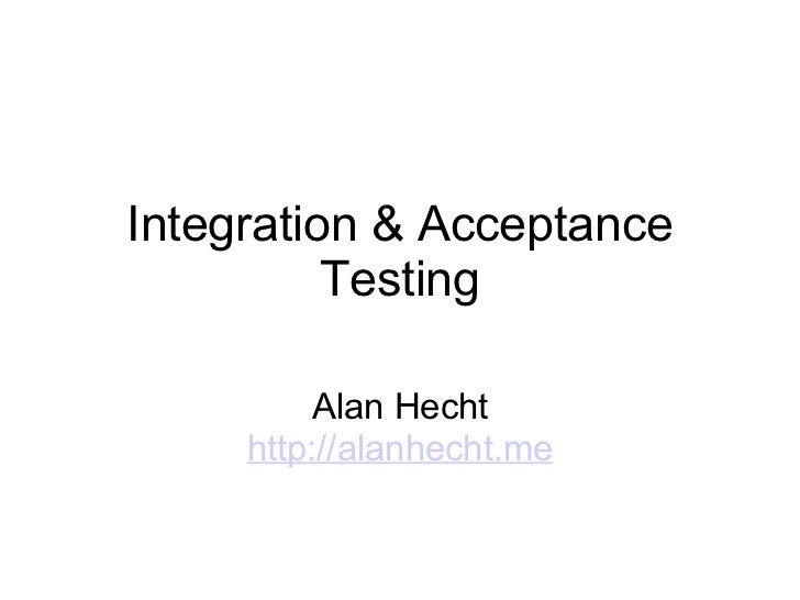 Integration and Acceptance Testing