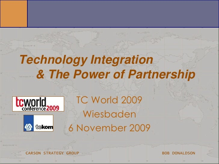 Technology Integration      & The Power of Partnership<br />TC World 2009<br />Wiesbaden<br />6 November 2009<br />