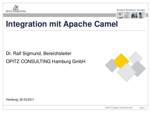 © OPITZ CONSULTING GmbH 2010 Seite 1Integration mit Apache CamelDr. Ralf Sigmund, BereichsleiterOPITZ CONSULTING Hamburg G...