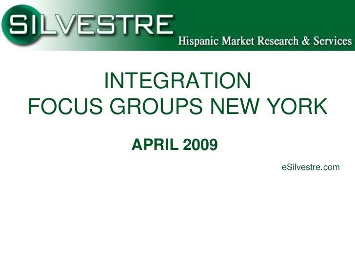 INTEGRATIONFOCUS GROUPS NEW YORK       APRIL 2009                    eSilvestre.com