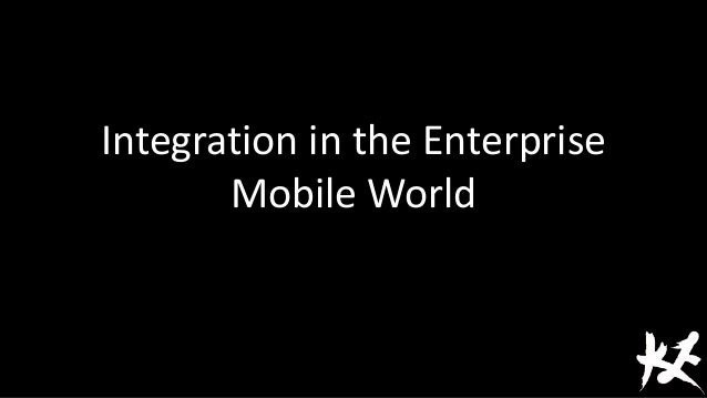 Integration in the Enterprise Mobile World