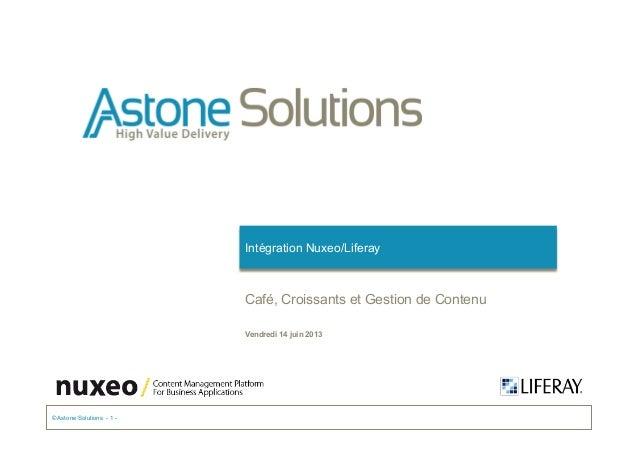 © Astone Solutions - 1 -Vendredi 14 juin 2013Intégration Nuxeo/LiferayCafé, Croissants et Gestion de Contenu