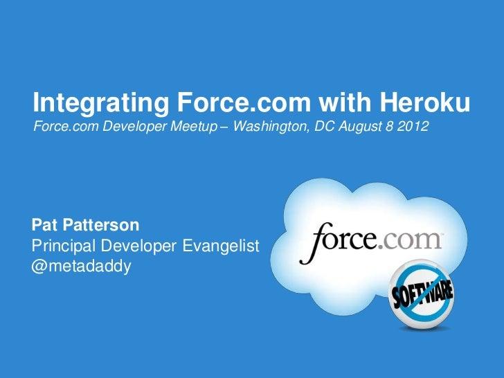 Integrating Force.com with HerokuForce.com Developer Meetup – Washington, DC August 8 2012Pat PattersonPrincipal Developer...