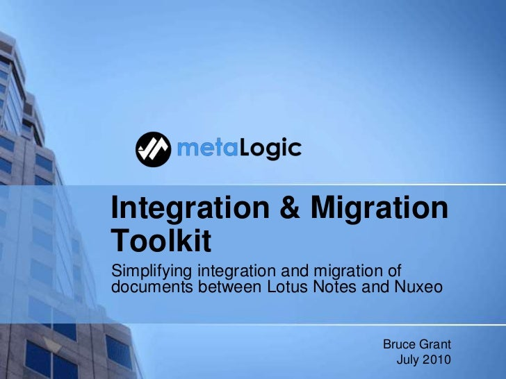 Integration & Migration Toolkit<br />Simplifying integration and migration of documents between Lotus Notes and Nuxeo <br ...