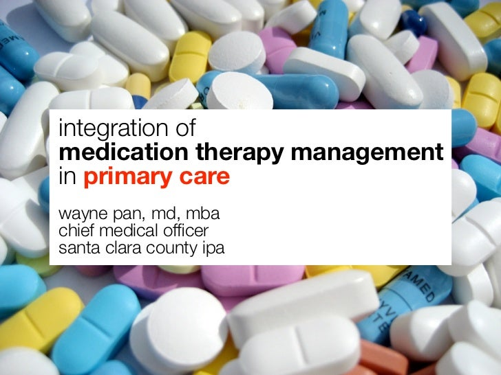 integration ofmedication therapy managementin primary carewayne pan, md, mbachief medical officersanta clara county ipa