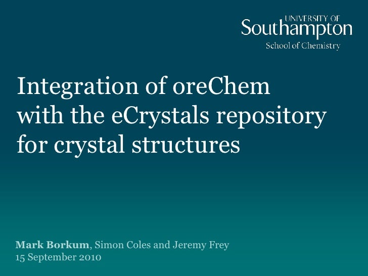 Integration of oreChemwith the eCrystals repository for crystal structures<br />Mark Borkum, Simon Coles and Jeremy Frey15...