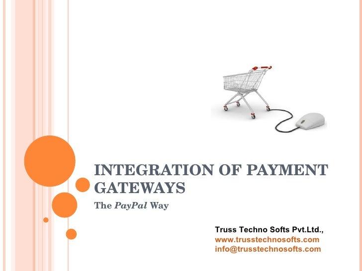 INTEGRATION OF PAYMENT GATEWAYS The  PayPal  Way Truss Techno Softs Pvt.Ltd., www.trusstechnosofts.com [email_address]
