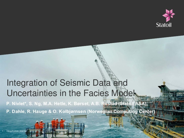 Integration of Seismic Data and      Uncertainties in the Facies Model      P. Nivlet*, S. Ng, M.A. Hetle, K. Børset, A.B....