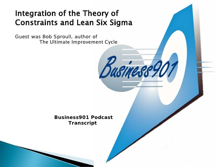 Integration of the Theory of Constraints and Lean Six Sigma Guest was Bob Sproull, author of          The Ultimate Improve...