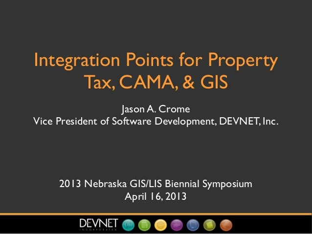 Integration Points for PropertyTax, CAMA, & GISJason A. CromeVice President of Software Development, DEVNET, Inc.2013 Nebr...