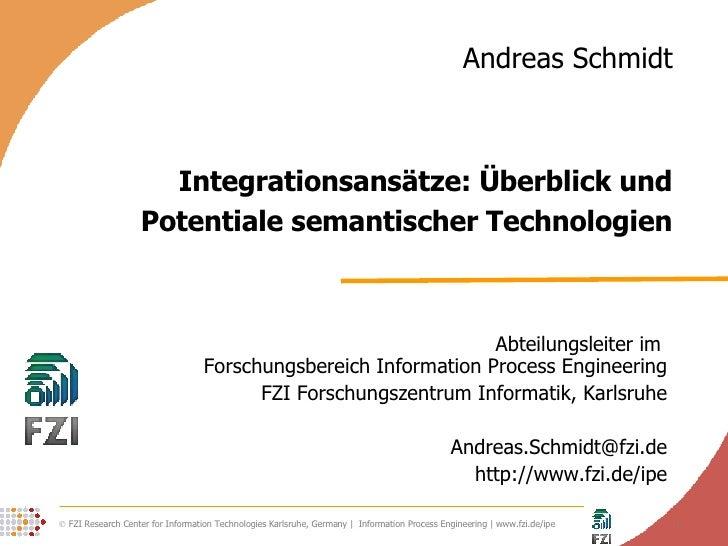 Integrationsansätze: Überblick und Potentiale semantischer Technologien Abteilungsleiter im  Forschungsbereich Information...