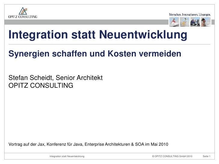 Stefan Scheidt, Senior ArchitektOPITZ CONSULTING<br />Synergienschaffen und Kostenvermeiden<br />Integration stattNeuentwi...