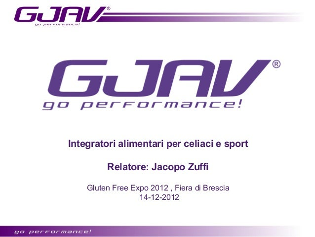 Integratori alimentari per celiaci e sport         Relatore: Jacopo Zuffi    Gluten Free Expo 2012 , Fiera di Brescia     ...