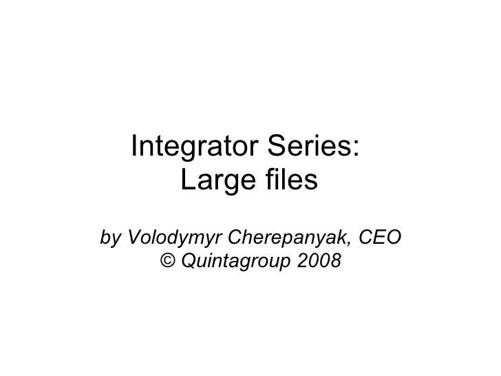 Integrator Series: Large files