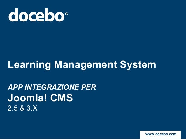 Learning Management SystemAPP INTEGRAZIONE PERJoomla! CMS2.5 & 3.Xwww.docebo.com