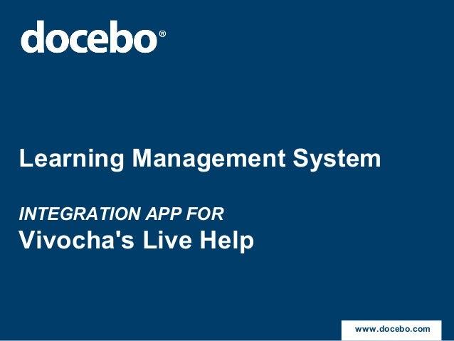 Learning Management SystemINTEGRATION APP FORVivochas Live Help                        www.docebo.com