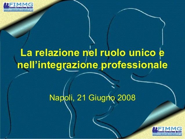 La relazione nel ruolo unico e nell'integrazione professionale Napoli, 21 Giugno 2008
