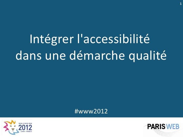 1  Intégrer laccessibilitédans une démarche qualité          #www2012