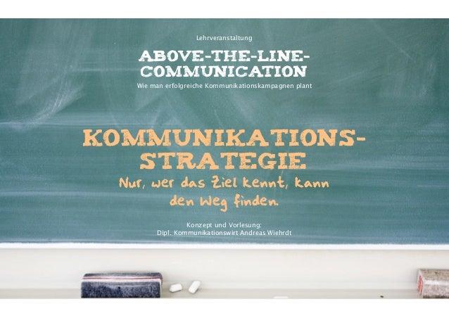 Lehrveranstaltung   ABOVE-THE-LINE-   COMMUNICATION   Wie man erfolgreiche Kommunikationskampagnen plantKommunikations-   ...