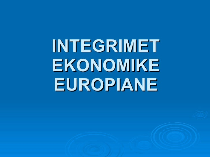 INTEGRIMET EKONOMIKE EUROPIANE