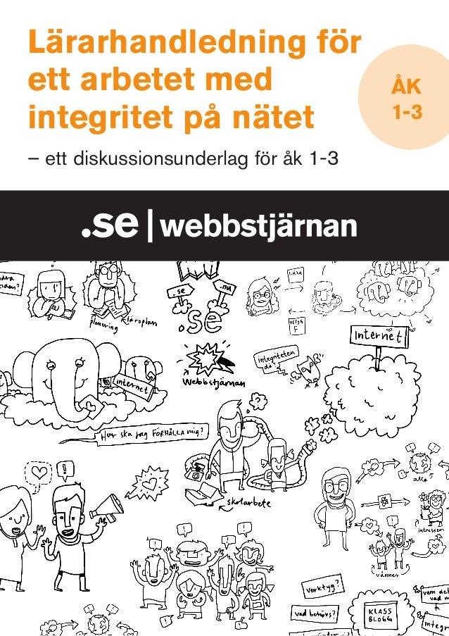 Lärarhandledning för ett arbetet med integritet på nätet – ett diskussionsunderlag för åk 1-3  ÅK 1-3