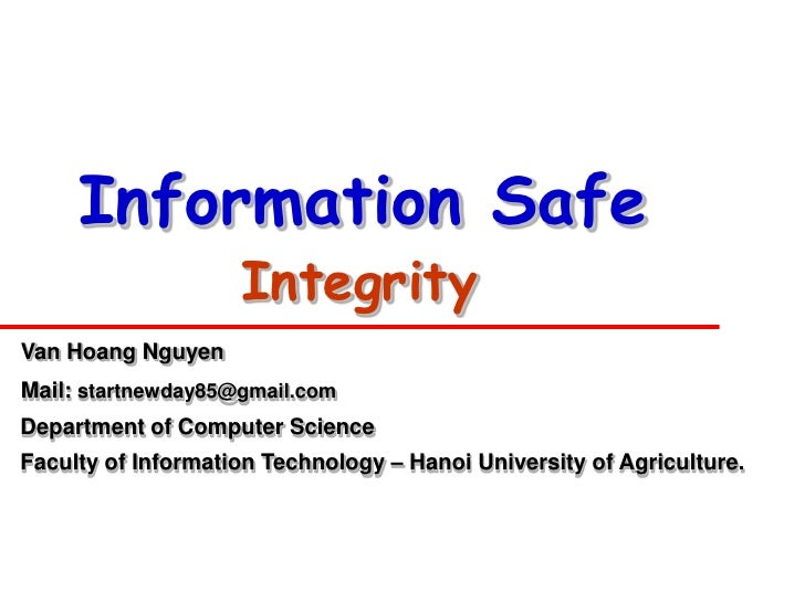 Information Safe                    IntegrityVan Hoang NguyenMail: startnewday85@gmail.comDepartment of Computer ScienceFa...