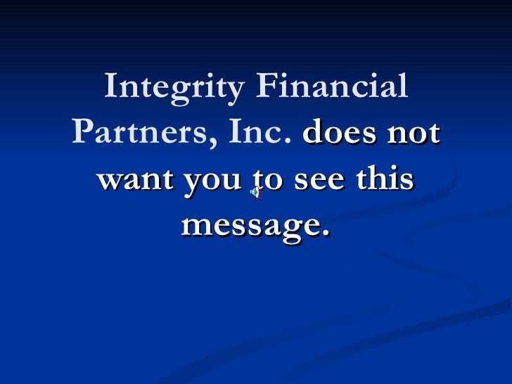 Integrity FinancialPartners, Inc. does not want you to see this      message.