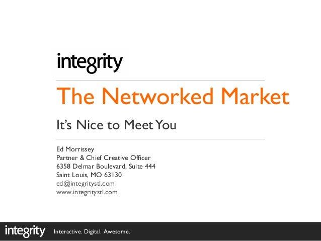 Interactive. Digital. Awesome. Ed Morrissey Partner & Chief Creative Officer 6358 Delmar Boulevard, Suite 444 Saint Louis,...