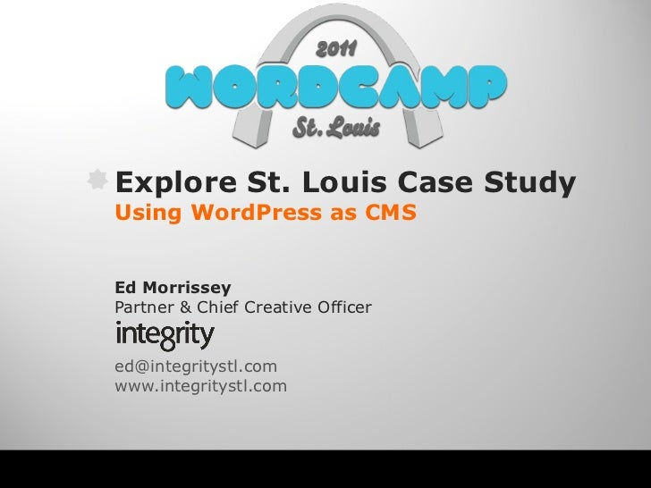 Explore St. Louis Case Study Using WordPress as CMS Ed Morrissey Partner & Chief Creative Officer [email_address]   www.in...