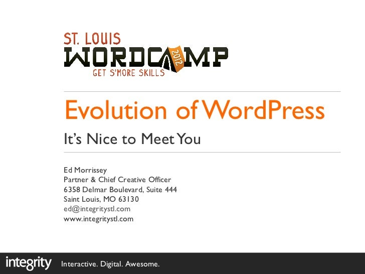 Evolution of WordPressIt's Nice to Meet YouEd MorrisseyPartner & Chief Creative Officer6358 Delmar Boulevard, Suite 444Sai...