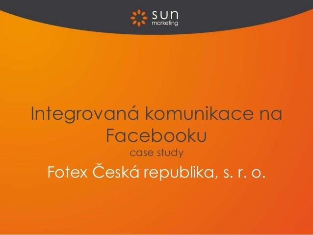 Integrovaná komunikace na        Facebooku            case study Fotex Česká republika, s. r. o.