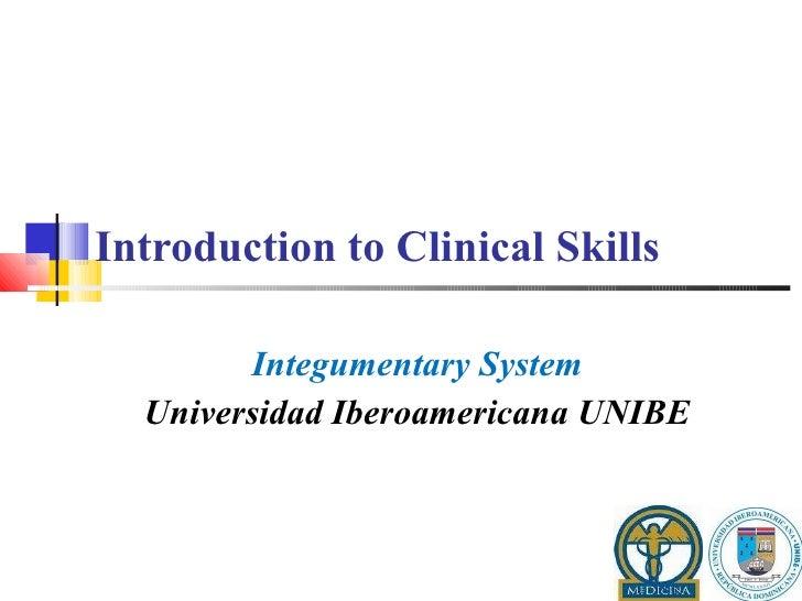 Introduction to Clinical Skills  Integumentary System Universidad Iberoamericana UNIBE