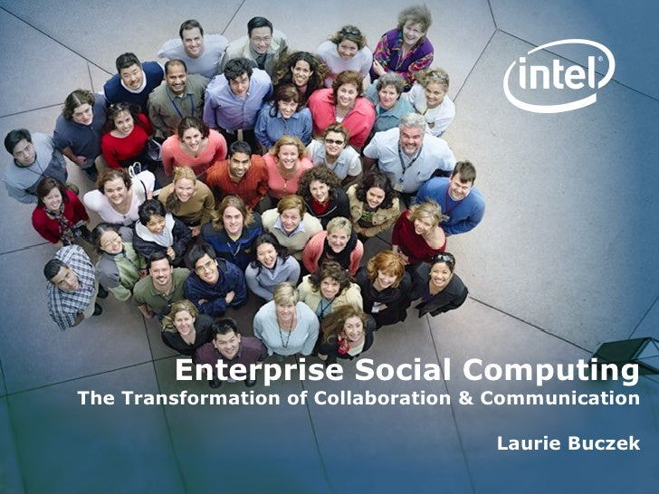 Enterprise Social Computing The Transformation of Collaboration & Communication Laurie Buczek