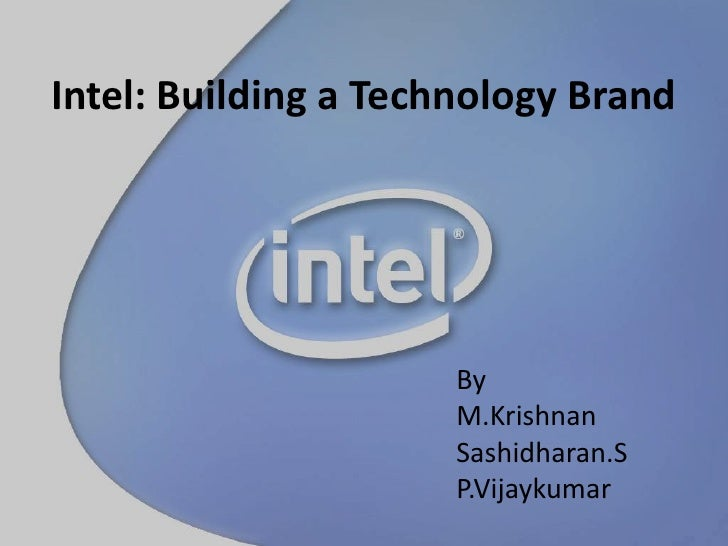 Intel: Building a Technology Brand<br />By<br />M.Krishnan<br />Sashidharan.S<br />P.Vijaykumar<br />
