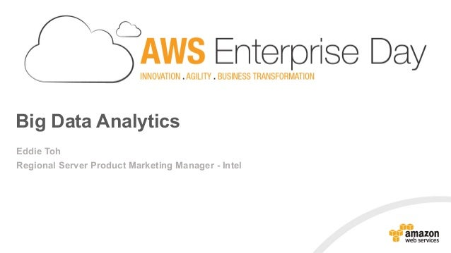 Big Data Analytics Eddie Toh Regional Server Product Marketing Manager - Intel