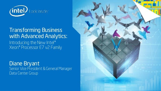 Transforming Business with Advanced Analytics: Introducing the New Intel® Xeon® Processor E7 v2 Family  Diane Bryant  Seni...