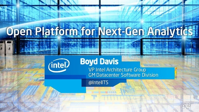 Open Platform for Next-Gen Analytics              Boyd Davis                VP Intel Architecture Group                GM ...